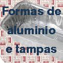 Formas de Alumínio e tampas